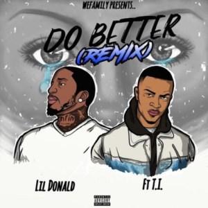 Lil Donald - Do Better (Remix) Ft. T.I.